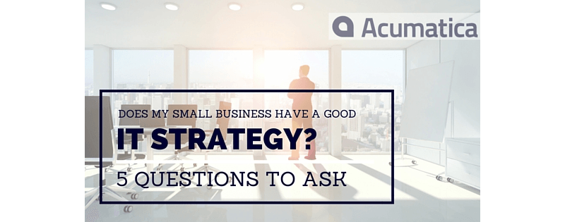 Does My Small Business Have a Good IT Strategy?