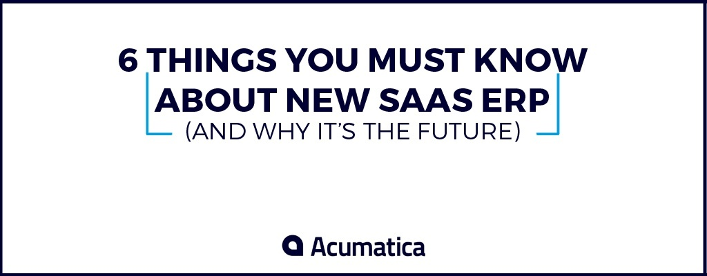 6 Things You Must Know About New SaaS ERP (And Why It's the Future)