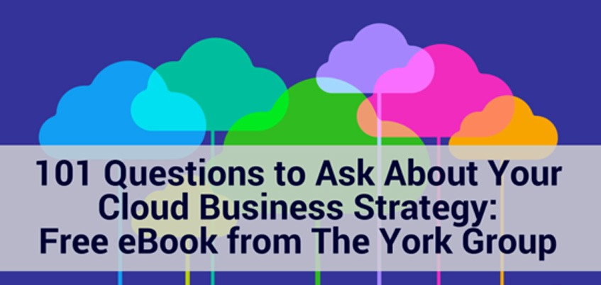 101 Questions to Ask About Your Cloud Business Strategy: Free eBook from The York Group