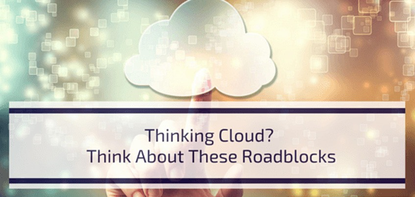 Thinking Cloud? Think About These Roadblocks