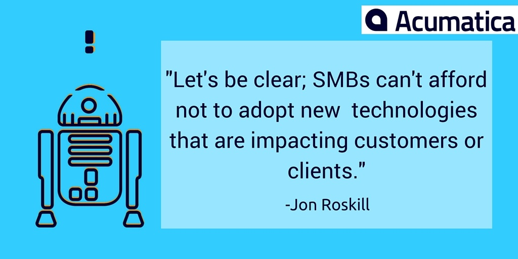 Let's be clear; SMBs can't afford not to adopt new technologies that are impacting customers or clients