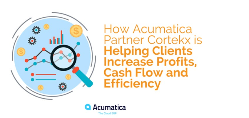 How Acumatica Partner Cortekx is Helping Clients Increase Profits, Cash Flow and Efficiency