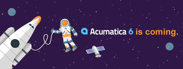 Acumatica 6 is Coming: New System Flexibility and Ease-of-Deployment