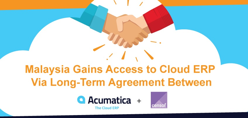 Malaysia Gains Access to Cloud ERP Via Long-Term Agreement Between Acumatica and Censof