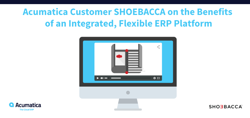 Acumatica Customer SHOEBACCA on the Benefits of an Integrated, Flexible ERP Platform