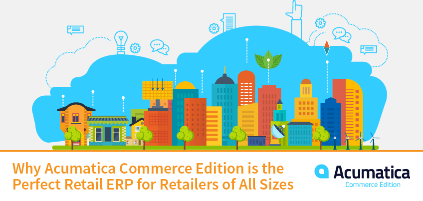 Why Acumatica Commerce Edition is the Perfect Retail ERP for Retailers of All Sizes