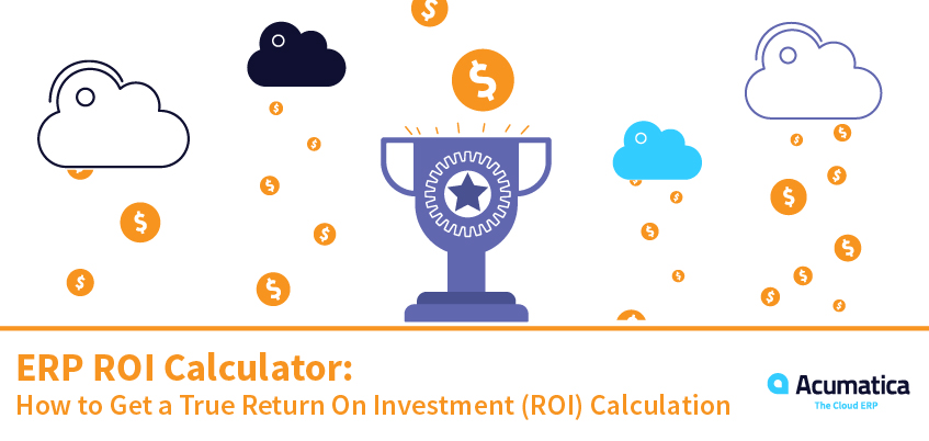 ERP ROI Calculator: How to Get a True Return on Investment (ROI) Calculation