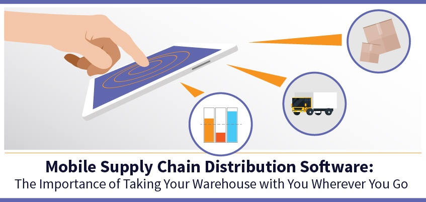 Mobile Supply Chain Distribution Software: The Importance of Taking Your Warehouse with You Wherever You Go