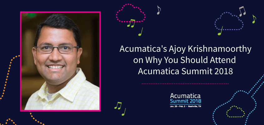 Acumatica's Ajoy Krishnamoorthy on Why You Should Attend Acumatica Summit 2018