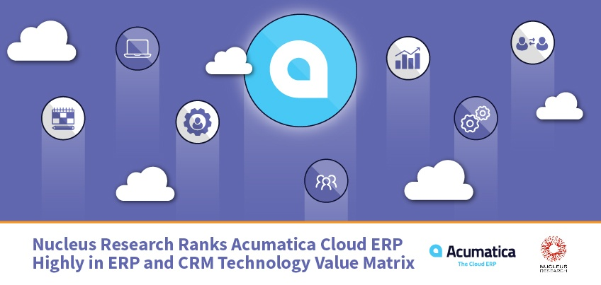 Nucleus Research Ranks Acumatica Cloud ERP Highly in ERP and CRM Technology Value Matrix