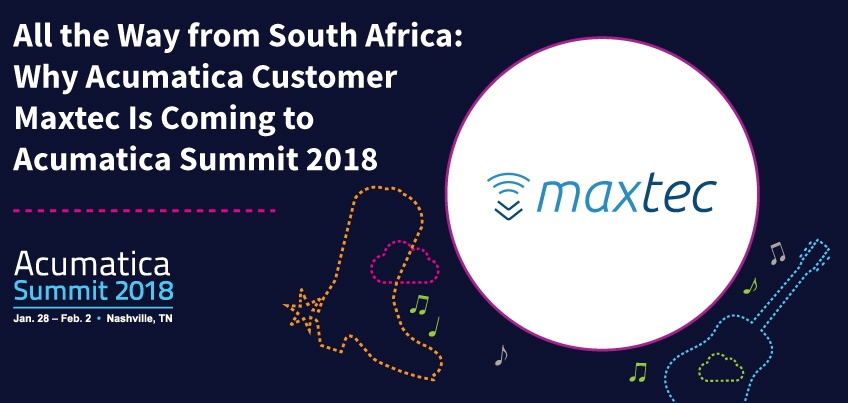 All the Way from South Africa Why Acumatica Customer Maxtec Is Coming to Acumatica Summit 2018