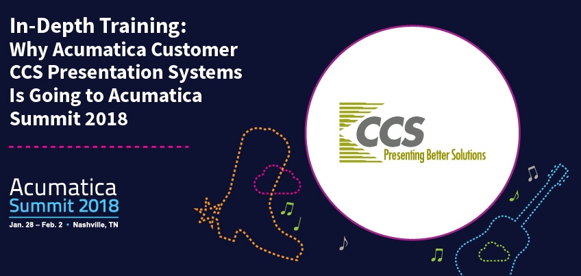 In-Depth Training Why Acumatica Customer CCS Presentation Systems Is Going to Acumatica Summit 2018
