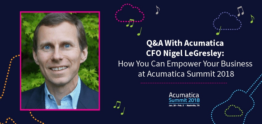 Q&A With Acumatica CFO Nigel LeGresley How You Can Empower Your Business at Acumatica Summit 2018