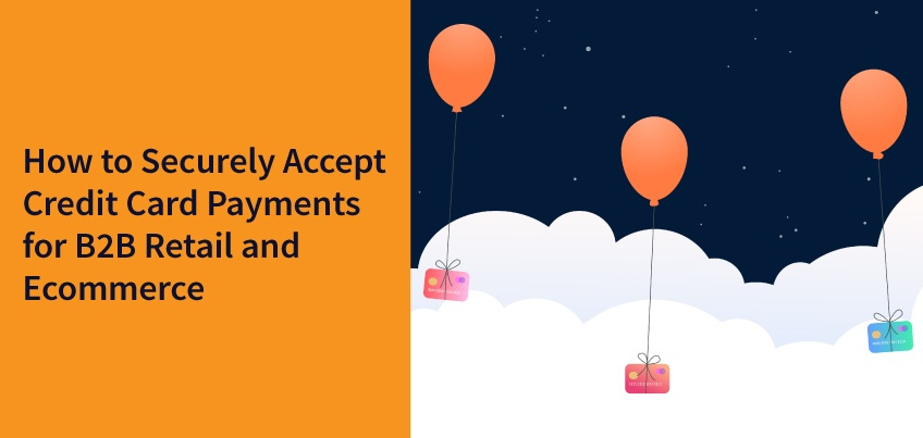 How to Securely Accept Credit Card Payments for B2B Retail and Ecommerce