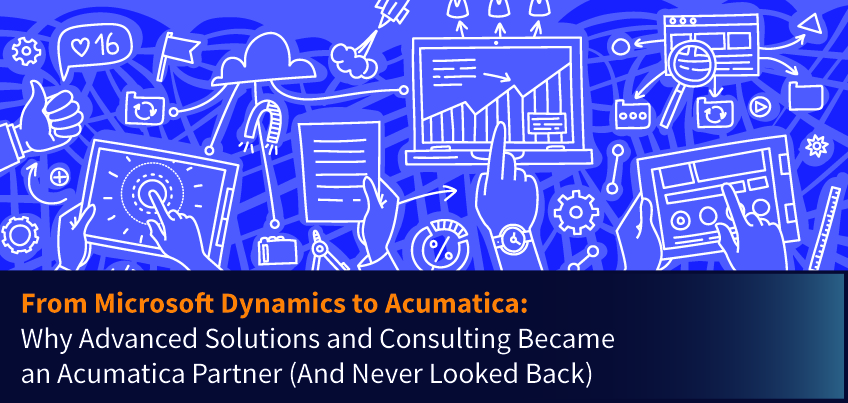 From Microsoft Dynamics to Acumatica Why Advanced Solutions and Consulting Became an Acumatica Partner (And Never Looked Back)