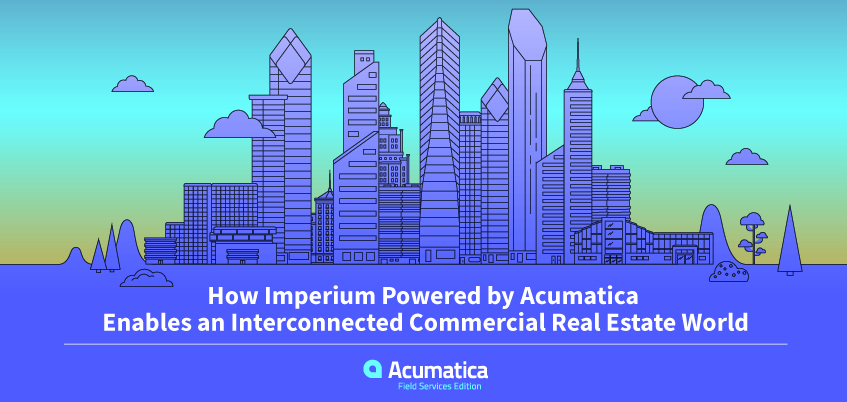 How Imperium Powered by Acumatica Enables an Interconnected Commercial Real Estate World