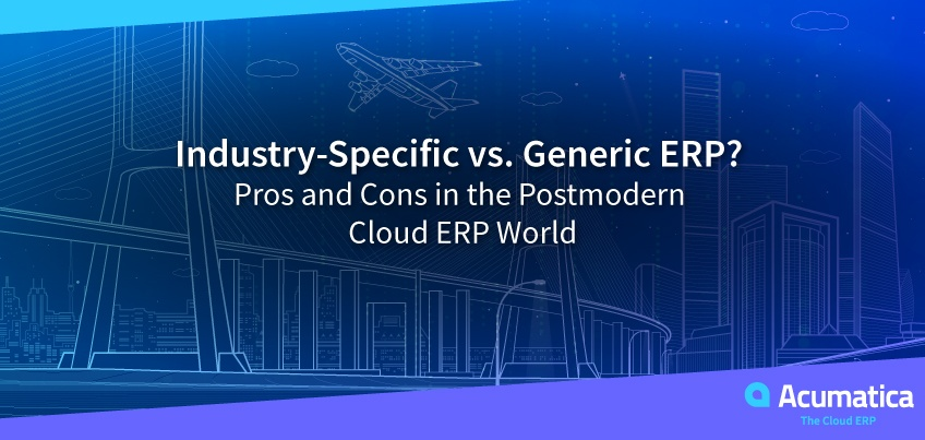 Industry-Specific vs. Generic ERP? Pros and Cons in the Postmodern Cloud ERP World