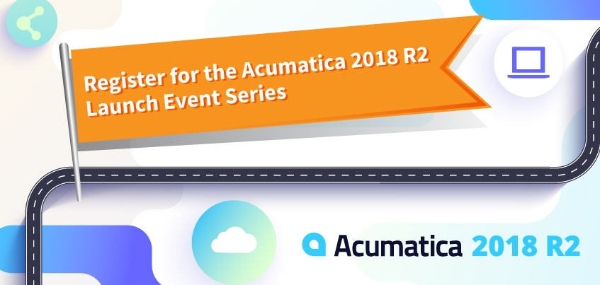 Register for the Acumatica 2018 R2 Launch Day Event and Roadshow