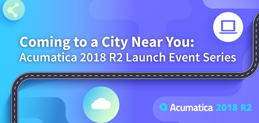 Coming to a City Near You: Acumatica 2018 R2 Launch Event Series