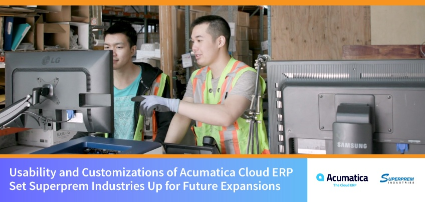 Usability, Customizations of Acumatica Cloud ERP Set Superprem Industries Up for Future Expansions