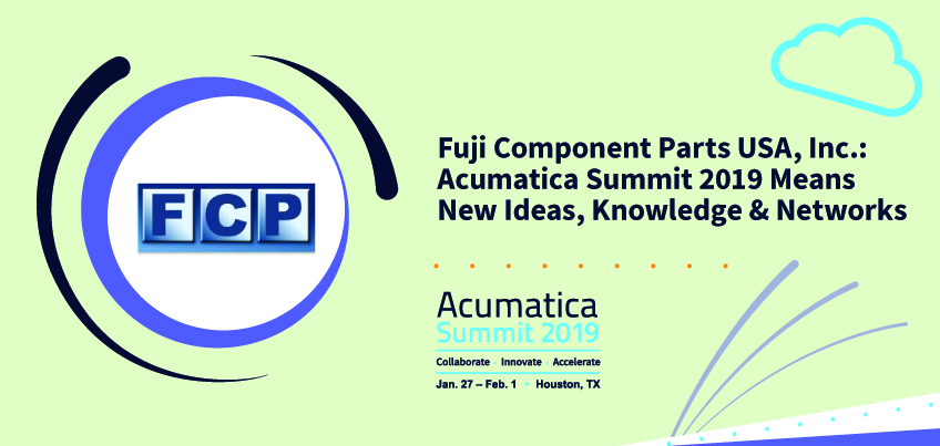 Fuji Component Parts USA, Inc.: Acumatica Summit 2019 Means New Ideas, Knowledge & Networks