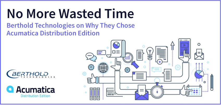 No More Wasted Time: Berthold Technologies on Why They Chose Acumatica Distribution Edition