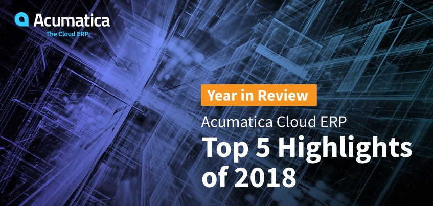 Year in Review: Acumatica Cloud ERP Top 5 Highlights of 2018