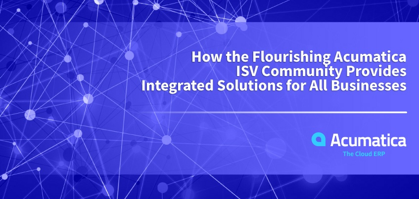 How the Flourishing Acumatica ISV Community Provides Integrated Solutions for All Businesses