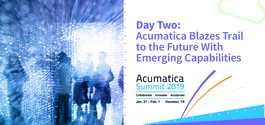 Acumatica Summit 2019 Day Two: Acumatica Blazes Trail to the Future With Emerging Capabilities