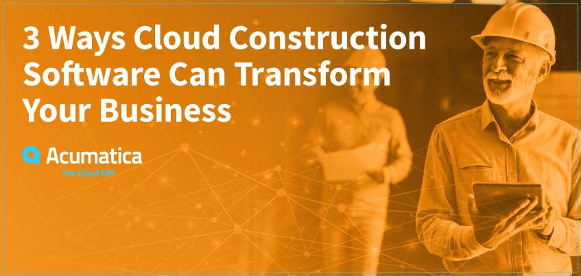 3 Ways Cloud Construction Software Can Transform Your Business