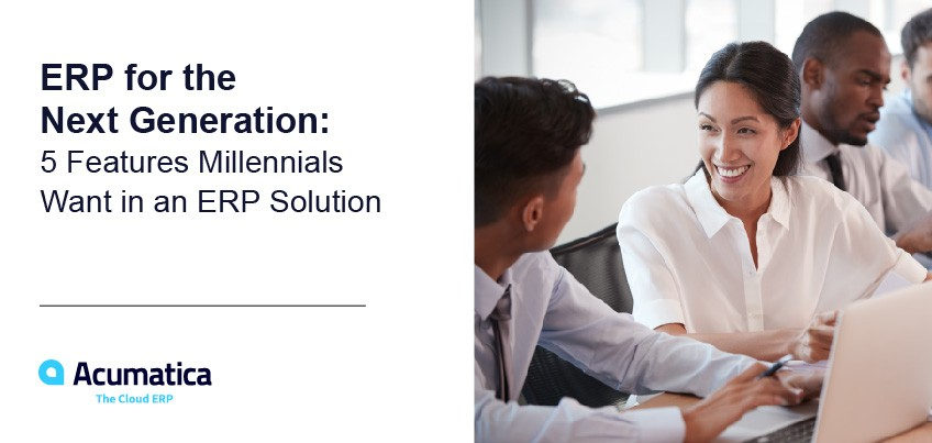 ERP for the Next Generation: 5 Features Millennials Want in an ERP Solution